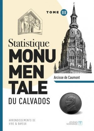 Statistique monumentale du Calvados - athenes normand - 9782955471333 -