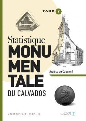 Statistique monumentale du Calvados - athenes normand - 9782955471357 -