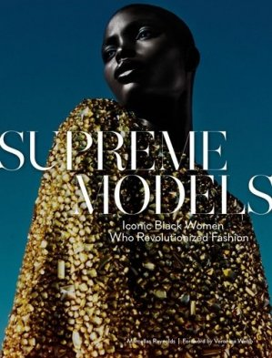 Supreme Models. Iconic Black Women Who Revolutionized Fashion - Abrams - 9781419736148 -