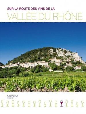 Sur la route des vins de la Vallée du Rhône - hachette  - 9782012440630 - Pilli ecn, pilly 2020, pilly 2021, pilly feuilleter, pilliconsulter, pilly 27ème édition, pilly 28ème édition, livre ecn