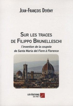 Sur les traces de Filippo Brunelleschi. L'invention de la coupole de Santa Maria del Fiore à Florence - Les Editions du Net - 9782312013299 -