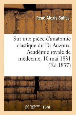 Sur une pièce d'anatomie clastique du Dr Auzoux, rapport. Académie royale de médecine, 10 mai 1831 - Hachette/BnF - 9782329410784 -