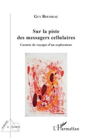 SUR LA PISTE DES MESSAGERS CELLULAIRES : CARNETS DE VOYAGES D'UN EXPLORATEUR  | - l'harmattan - 9782343226811 -