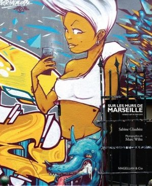 Sur les murs de Marseille (street art in the city) - magellan et cie - 9782350742892 -