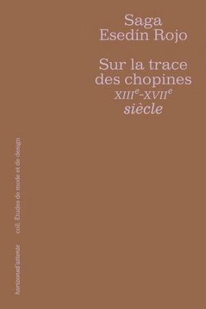 Sur la trace des chopines XIIIe-XVIIe siècles - horizons d'attente editions - 9782491382001 -