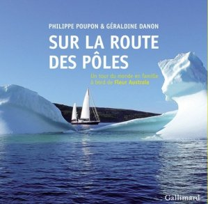 Sur la route des pôles. Un tour du monde en famille à bord de Fleur Australe - gallimard editions - 9782742433414 -