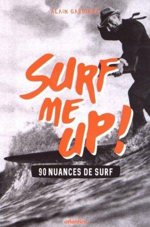 Surf me up! 90 nuances de surf - Atlantica - 9782758805298 -