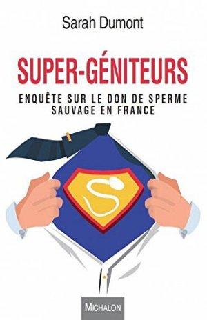 Super-géniteurs / enquête sur le don de sperme sauvage en france - michalon - 9782841868360 -