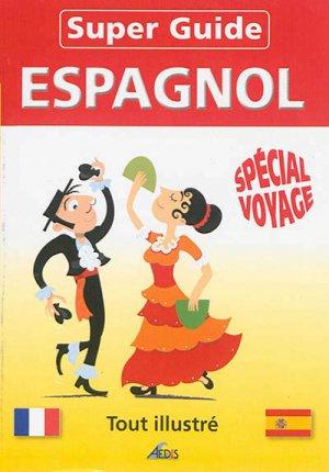 Super Guide Espagnol - Spécial Voyage - aedis - 9782842596798 -