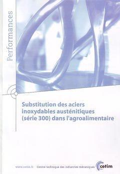 Substitution des aciers inoxydables austénitiques (série 300) dans l'agro-alimentaire - cetim - 9782854007893 -
