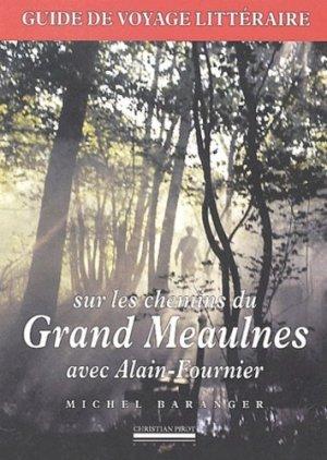 Sur les chemins du Grand Meaulnes avec Alain-Fournier. Guide de voyage littéraire - Editions Christian Pirot - 9782868082053 -