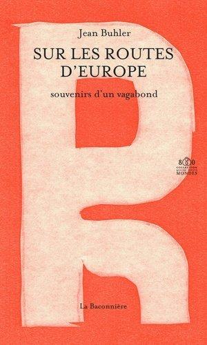 Sur les routes d'Europe. Souvenirs d'un vagabond - La Baconnière - 9782940431977 -