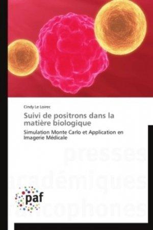 Suivi de positrons dans la matière biologique - presses académiques francophones - 9783841623218 -