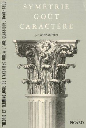 Symétrie, goût, caractère. Théorie et terminologie de l'architecture à l'âge classique 1550-1800 - Editions AandJ Picard - 9782708401365 -