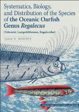 Systematics, biology, and distribution of the species of the Oceanic Oarfish Genus Regalecus - museum national d'histoire naturelle - 9782856536773 -