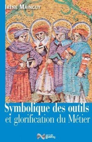 Symbolique des outils et glorification du métier - Jean-Cyrille Godefroy Editions - 9782865532780 -