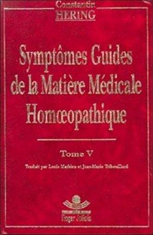 Symptômes guides de la matière médicale homoeopathique. Tome 5 - Roger Jollois - 9782879280318 -