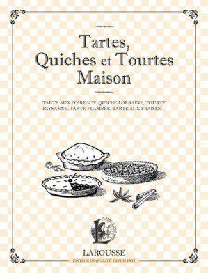 Tartes, quiches et tourtes maison. Tarte aux poireaux, quiche lorraine, tourte paysanne, tarte flambée, tarte aux fraises... - Larousse - 9782035900593 -