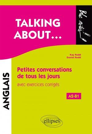 Talking about petites conversations de tous les jours en anglais avec exercices corriges - ellipses - 9782340023239 -