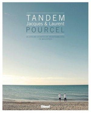 Tandem, Jacques et Laurent Pourcel. 25 ans de cuisine en Méditerranée - 52 recettes - Glénat - 9782344001332 -