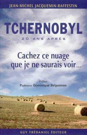 Tchernobyl cachez ce nuage que je ne saurais voir - guy tredaniel editions - 9782844456762 -