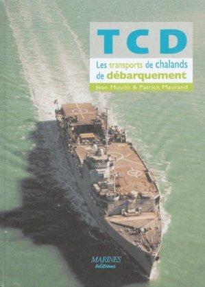 TCD. Les Transports de Chalands de Débarquement - marines - 9782915379167 -