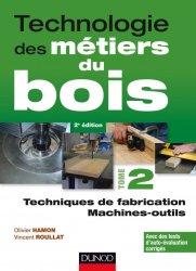 Technologie des métiers du bois - Tome 2 - dunod - 9782100746583 -