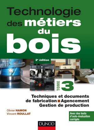 Technologie des métiers du bois - Tome 3 - dunod - 9782100746590 -