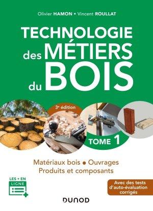 Technologie des métiers du bois - Tome 1 - 3e éd - dunod - 9782100811731 -