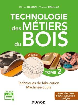 Technologie des métiers du bois - Tome 2 - dunod - 9782100811748 -