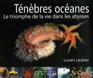 Ténèbres océanes Le triomphe de la vie dans les abysses - buchet chastel - 9782283022719 -