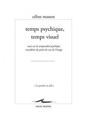 Temps psychique, temps visuel. Essai sur la temporalité psychique considérée du point de vue de l'image - Editions Les Belles Lettres - 9782350880365 -