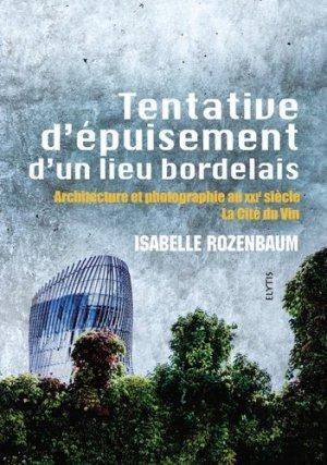 Tentative d'épuisement d'un lieu bordelais. Architecture et photographie au XXIe siècle, la Cité du Vin - Elytis - 9782356391841 -