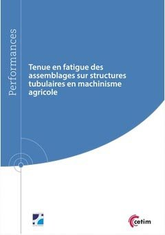 Tenue en fatigue des assemblages sur structures tubulaires en machinisme agricole - cetim - 9782368940556 -