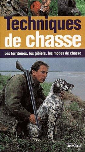 Techniques de chasse. Les territoires, les gibiers, les modes de chasse - Proxima Editions - 9782845500860 -