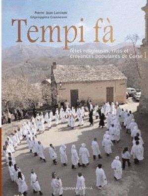 Tempi fà. Fêtes religieuses, rites et croyances populaires de Corse Tome 1 - Albiana - 9782846983709 -