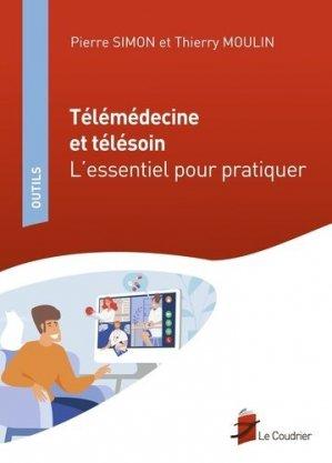 Télémédecine et télésoin - L'essentiel pour pratiquer - le coudrier editions - 9782919374304 -