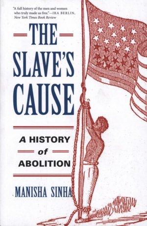 The Slave's Cause: A history of abolition - yale university press - 9780300227116 -