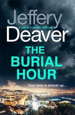 THE BURIAL HOUR LINCOLN RHYME THRILLERS  - HODDER AND STOUGHTON - 9781473618640 -
