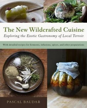 The New Wildcrafted Cuisine - chelsea green publishing - 9781603586061 -