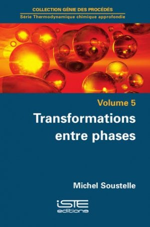 Thermodynamique chimique approfondie Volume 5 Transformations entre phases - iste  - 9781784051235 -