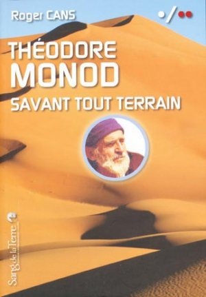 Théodore Monod savant tout terrain - sang de la terre - 9782869852266 -