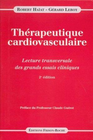 THERAPEUTIQUE CARDIOVASCULAIRE. Lecture transversale des grands essais cliniques, 2ème édition - Editions Frison-Roche - 9782876713253 -