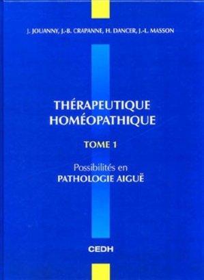 Thérapeutique homéopathique Tome 1 Possibilités en pathologie aiguë - cedh - 9782915668100 -