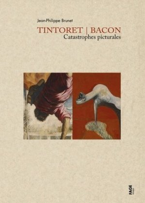 Tintoret / Bacon. Catastrophes picturales - fage - 9782849755778 -