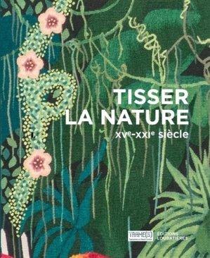 Tisser la nature. XVe - XXIe siècle - loubatieres nouvelles editions  - 9782862667812 -