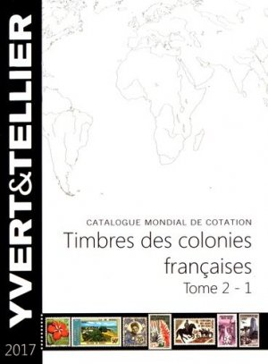Timbres des colonies françaises. Tome 2 (1re partie), Edition 2017 - Yvert and Tellier - 9782868142665 -