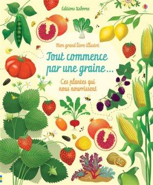 Tout commence par une graine... Ces plantes qui nous nourrissent - usborne - 9781474944519