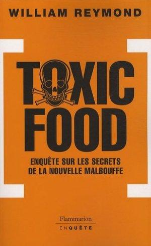 Toxic Food. Enquête sur les secrets de la nouvelle malbouffe - Flammarion - 9782081214392 -