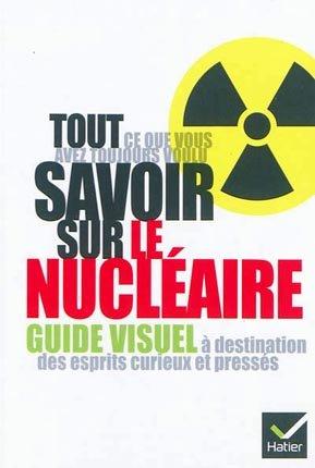Tout ce que vous avez toujours voulu savoir sur le nucléaire - hatier - 9782218958212 -